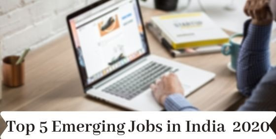 Top 5 Emerging Jobs in India 2020